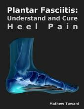 Plantar Fasciitis: Understand and Cure Heel Pain