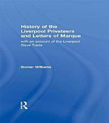 History Of The Liverpool Privateers And Letter Of Marque Book PDF