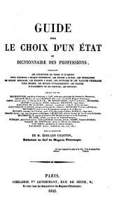 Guide pour le choix d'un état, ou Dictionnaire des professions ... Rédigé par MM. Bourguignon ... Cap ... Cellier [and others] ... sous la direction de M. E. Charton
