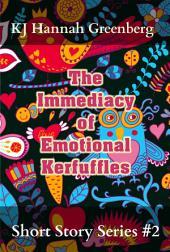 The Immediacy of Emotional Kerfuffles: KJ Hannah Greenberg Short Story Series #2