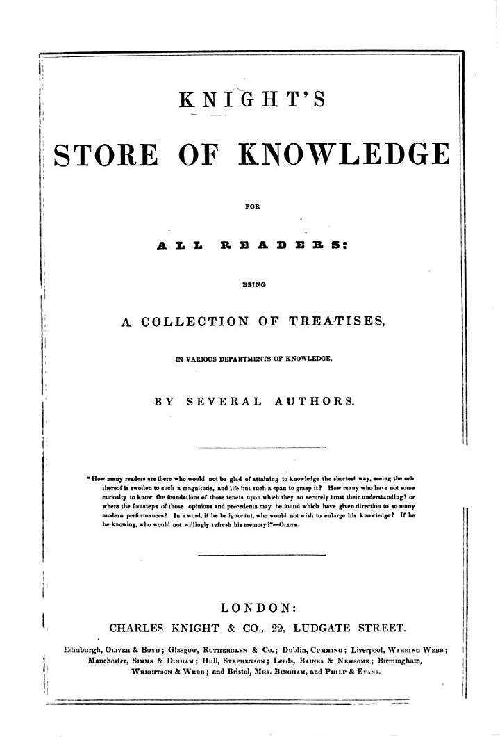 Knight's Store of Knowledge for all readers: being a collection of treatises, in various departments of knowledge. By several authors