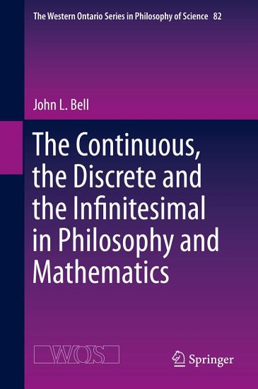 The Continuous  the Discrete and the Infinitesimal in Philosophy and Mathematics PDF