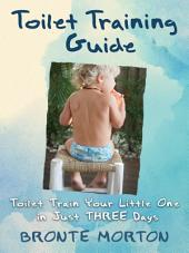 Toilet Training Guide: Toilet Train Your Little One in Just Three Days