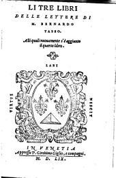 Li tre libri delle lettere di m. Bernardo Tasso, alli quali nuouamente s'e aggiunto il quarto libro