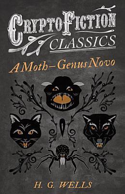 A Moth     Genus Novo  Cryptofiction Classics   Weird Tales of Strange Creatures
