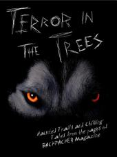 Terror in the Trees: Haunted Trails and Chilling Tales from the pages of BACKPACKER Magazine