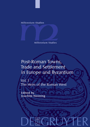 Post-Roman Towns, Trade and Settlement in Europe and Byzantium: The heirs of the Roman West