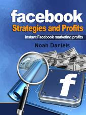 Facebook Strategies and Profits: Instant Facebook Marketing Profits