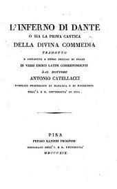 L'Inferno di Dante, o sia la Prima cantica della Divina Commedia; tradotto e schiarito a senso preciso di frase in versi eroici latini corrispondenti, dal dottore Antonio Catellacci