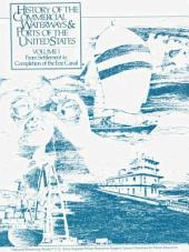 History of the Commercial Waterways & Ports of the United States: Volume 1, From Settlement to Completion of the Erie Canal