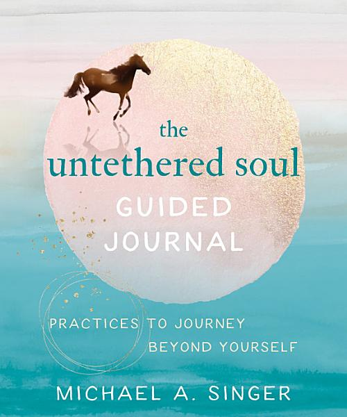 Download The Untethered Soul Guided Journal Book
