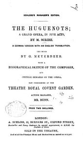 The Huguenots; a Grand Opera in Five Acts by M. Scribe. A German Version with an English Translation, Etc. (Schloss's Manager's Edition.) Ger. & Eng