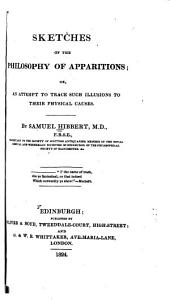 Sketches of the Philosophy of Apparitions: Or, An Attempt to Trace Such Illusions to Their Physical Causes