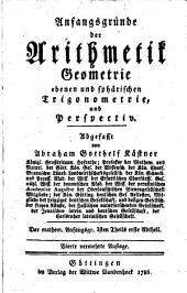 Anfangsgründe der Mathematik: Anfangsgründe der Arithmetik, Geometrie, ebenen und sphärischen Trigonometrie und Perspectiv, Band 1,Ausgabe 1