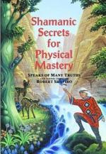 Shamanic Secrets for Physical Mastery