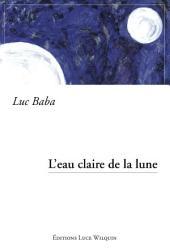 L'eau claire de la lune: Un conte à la fois merveilleux et désenchanté