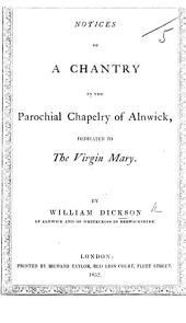 Notices of a Chantry in the Parochial Chapelry of Alnwick, dedicated to the Virgin Mary. [With plates.]