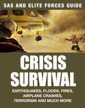Crisis Survival: SAS and Elite Forces Survival Guide: Earthquakes, Floods, Fires, Airplane Crashes, Terrorism and Much More