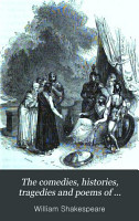 The comedies  histories  tragedies and poems of William Shakspere  ed  by C  Knight  National ed   6  PDF