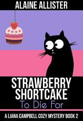 Strawberry Shortcake to Die For: (A Liana Campbell Cozy Mystery Book 2)
