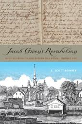 Jacob Green's Revolution: Radical Religion and Reform in a Revolutionary Age