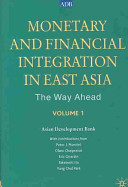 Monetary and Financial Integration in East Asia  Volume 1 PDF