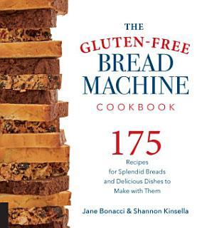 The Gluten Free Bread Machine Cookbook Book