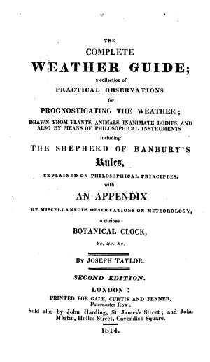 The Complete Weather Guide  a collection of practical observations for prognosticating the weather      With an appendix      a curious botanical clock  etc
