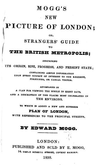 Mogg s New Picture of London  or  Stranger s Guide to the British Metropolis  etc PDF
