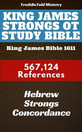 King James Strongs OT Study Bible: King James Bible 1611 - 567124 References - Hebrew Strongs Concordance
