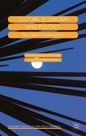 Culture, Economy and Politics: The Case of New Labour