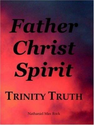 Father Christ Spirit Trinity Truth
