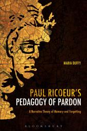 Paul Ricoeur's Pedagogy of Pardon: A Narrative Theory of Memory and Forgetting
