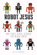 Robot Jesus And Three Other Jesuses You Never Knew