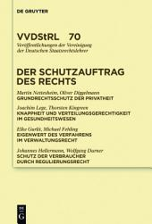Der Schutzauftrag des Rechts: Referate und Diskussionen auf der Tagung der Vereinigung der Deutschen Staatsrechtslehrer in Berlin vom 29. September bis 2. Oktober 2010