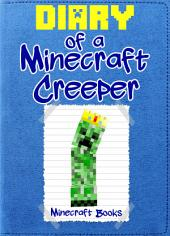 Minecraft: Diary of a Minecraft Creeper: (An Unofficial Minecraft Book)