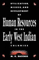 Utilization  Misuse  and Development of Human Resources in the Early West Indian Colonies PDF