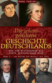 Die geheim gehaltene Geschichte Deutschlands - Vom Beginn der Neuzeit bis 1914 (Band 2)