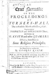 An exact Narrative of the Proceedings at Turners-Hall the 11th of ... June 1696; together with the disputes and speeches there, between G. K. and other Quakers. ... The whole published and revised by G. K. With an Appendix containing some new Passages, to prove his opponents [W. Penn, G. Whitehead, T. Ellwood], guilty of gross errors and self-contradictions