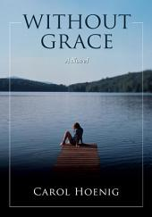 WITHOUT GRACE: A Novel