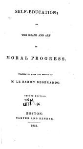 Self-education; Or, The Means and Art of Moral Progress: Tr. from the French of M. Le Baron Degerando