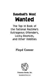 Baseball's Most Wanted™: The Top 10 Book of the National Pastime's Outrageous Offenders, Lucky Bounces, and Other Oddities