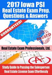 2017 Iowa PSI Real Estate Exam Prep Questions, Answers & Explanations: Study Guide to Passing the Salesperson Real Estate License Exam Effortlessly