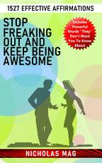 Stop Freaking out and Keep Being Awesome  1527 Effective Affirmations PDF