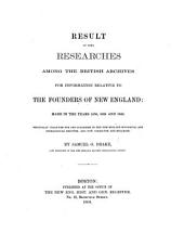Result of some researches among the British Archives, for information relative to the founders of New England. ... Originally ... published in the New England Historical and Genealogical Register, and now corrected and enlarged