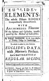 Euclide's Elements: The Whole Fifteen Books Compendiously Demonstrated. With Archimedes Theorems of the Sphere and Cylinder, Investigated by the Method of Indivisibles