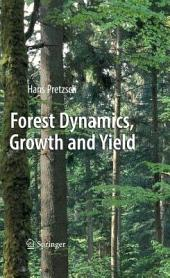 Forest Dynamics, Growth and Yield: From Measurement to Model