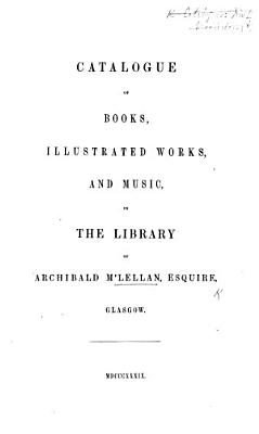 Catalogue of books  illustrated works  and music  in the library of Archibald M Lellan  Esq  Glasgow PDF