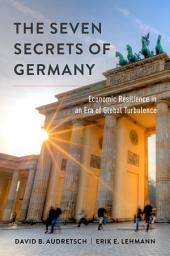 The Seven Secrets of Germany: Economic Resilience in an Era of Global Turbulence