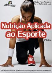 Nutrição Aplicada ao Esporte: Estrategias nutricionais que favorecem o desempenho em diferentes modalidades, Edição 2
